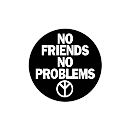 No Friends No Problems