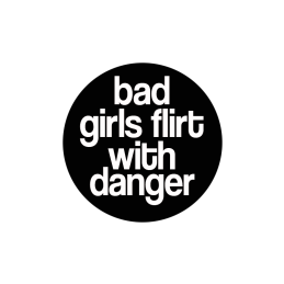 Bad Girls Flirt With Danger