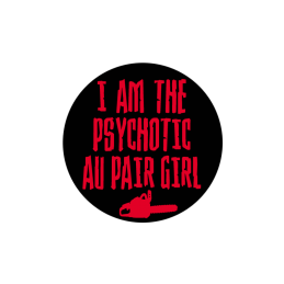 I am the Psychotic au pair...