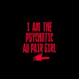 I am the Psychotic au pair...