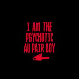 I am the Psychotic au pair boy