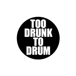 Too Drunk To Drum