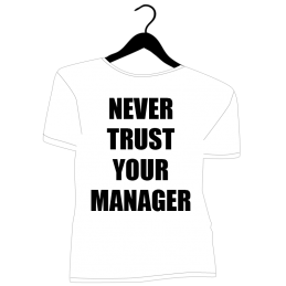 Never trust your manager